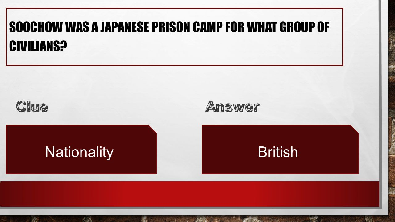 SOOCHOW WAS A JAPANESE PRISON CAMP FOR WHAT GROUP OF CIVILIANS? NationalityBritish