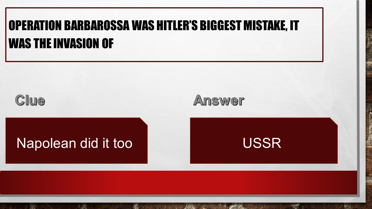 OPERATION BARBAROSSA WAS HITLER'S BIGGEST MISTAKE, IT WAS THE INVASION OF Napolean did it tooUSSR