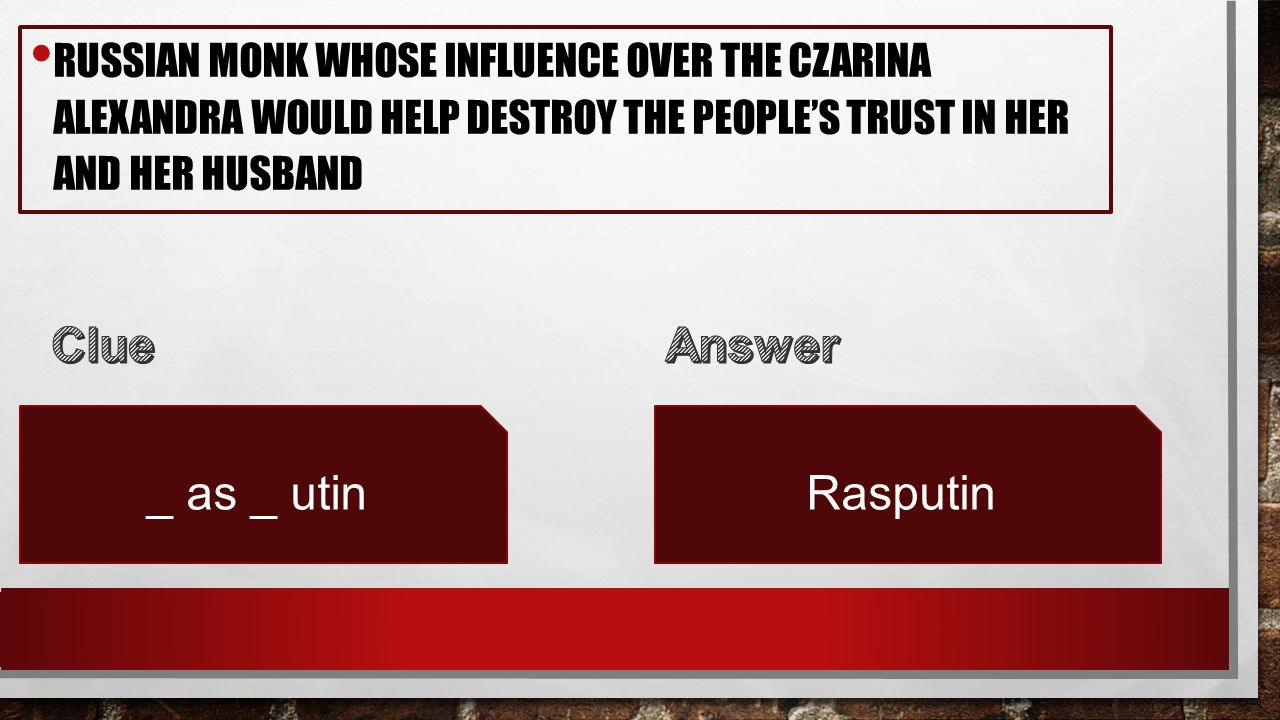RUSSIAN MONK WHOSE INFLUENCE OVER THE CZARINA ALEXANDRA WOULD HELP DESTROY THE PEOPLE'S TRUST IN HER AND HER HUSBAND _ as _ utinRasputin
