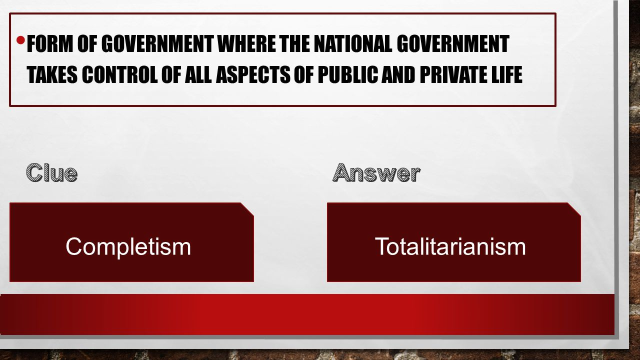FORM OF GOVERNMENT WHERE THE NATIONAL GOVERNMENT TAKES CONTROL OF ALL ASPECTS OF PUBLIC AND PRIVATE LIFE CompletismTotalitarianism