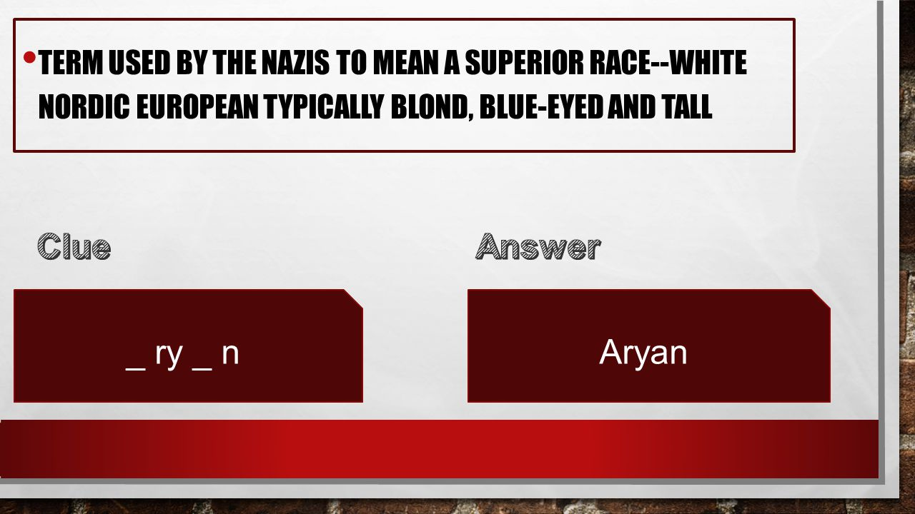 TERM USED BY THE NAZIS TO MEAN A SUPERIOR RACE--WHITE NORDIC EUROPEAN TYPICALLY BLOND, BLUE-EYED AND TALL _ ry _ nAryan