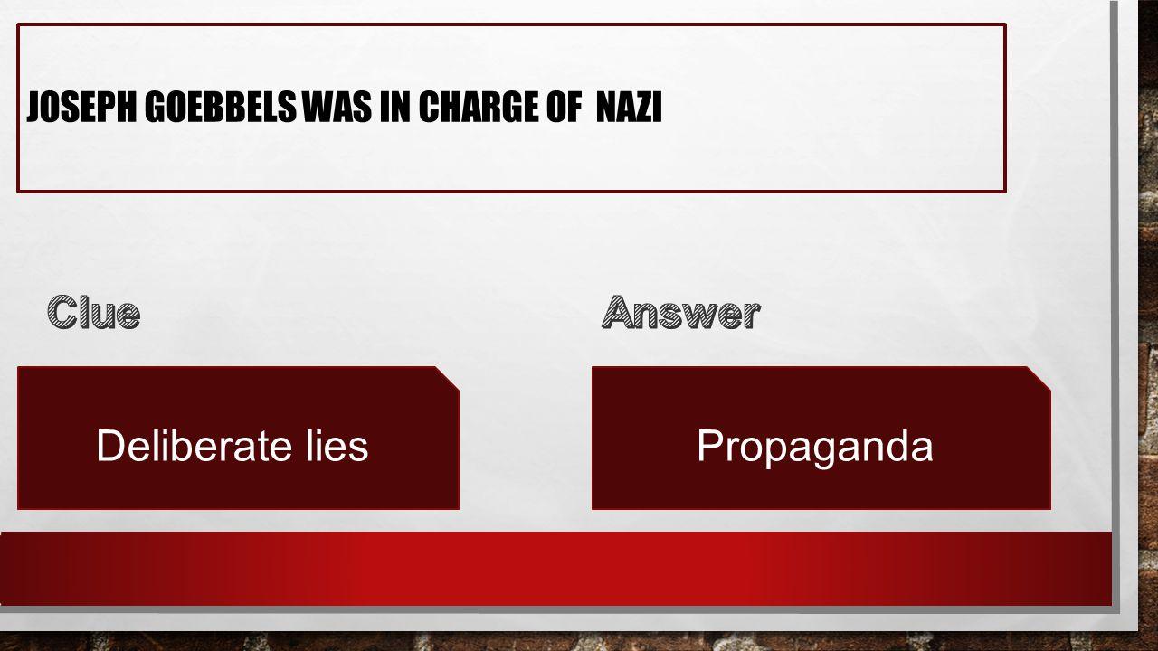 JOSEPH GOEBBELS WAS IN CHARGE OF NAZI Deliberate liesPropaganda