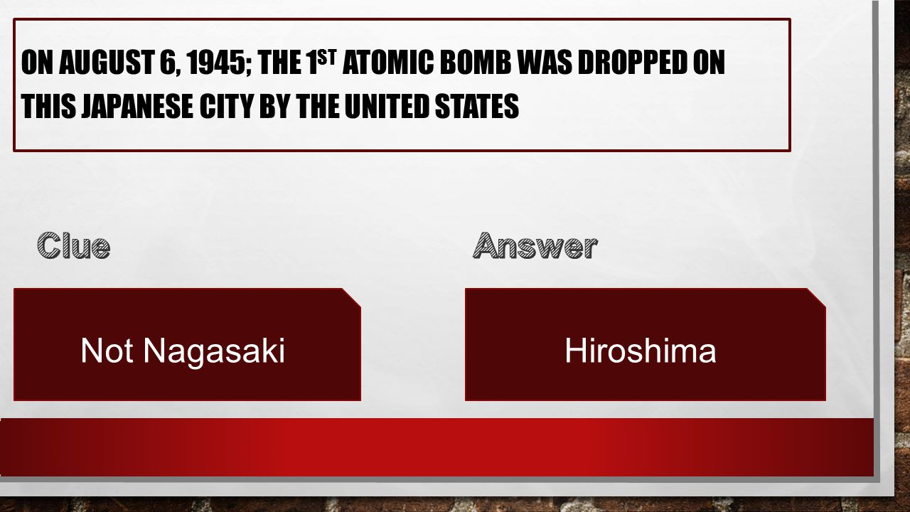ON AUGUST 6, 1945; THE 1 ST ATOMIC BOMB WAS DROPPED ON THIS JAPANESE CITY BY THE UNITED STATES Not NagasakiHiroshima