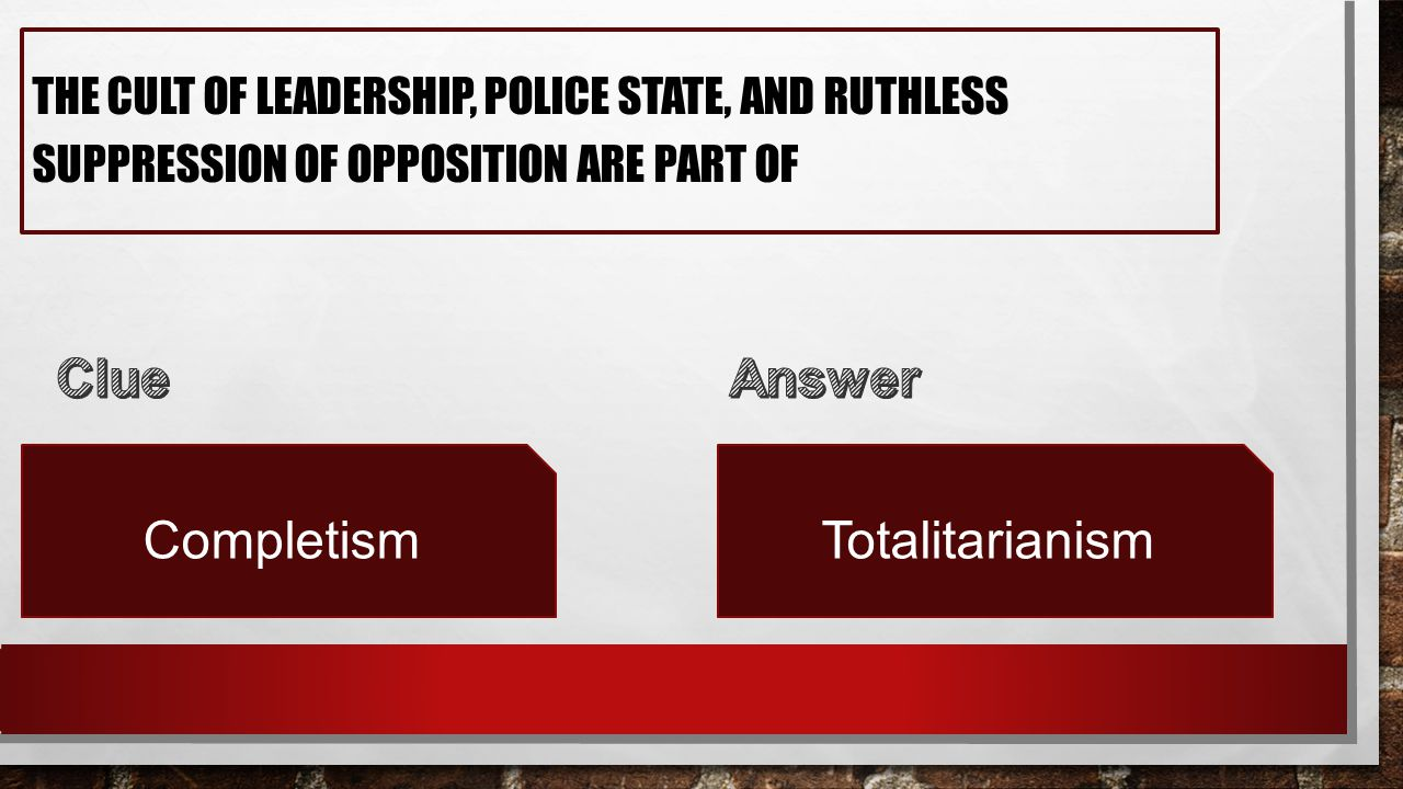 THE CULT OF LEADERSHIP, POLICE STATE, AND RUTHLESS SUPPRESSION OF OPPOSITION ARE PART OF CompletismTotalitarianism