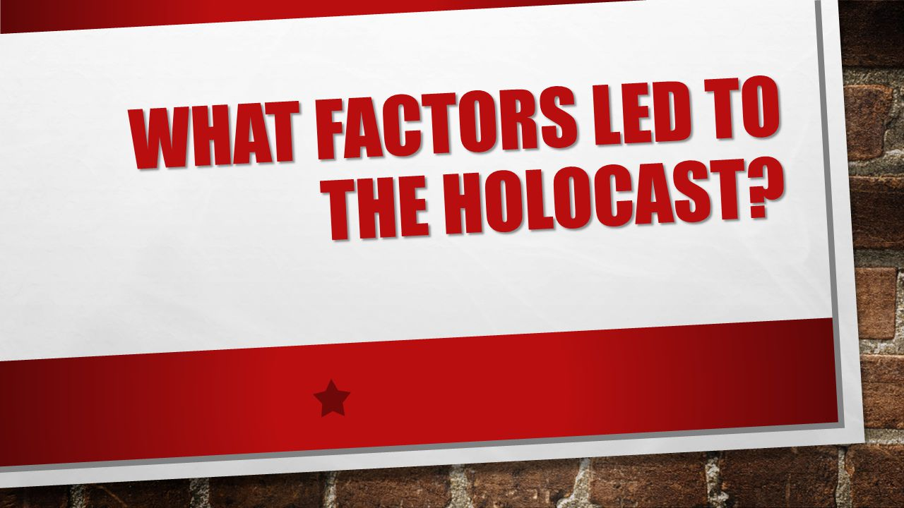 WHAT FACTORS LED TO THE HOLOCAST?