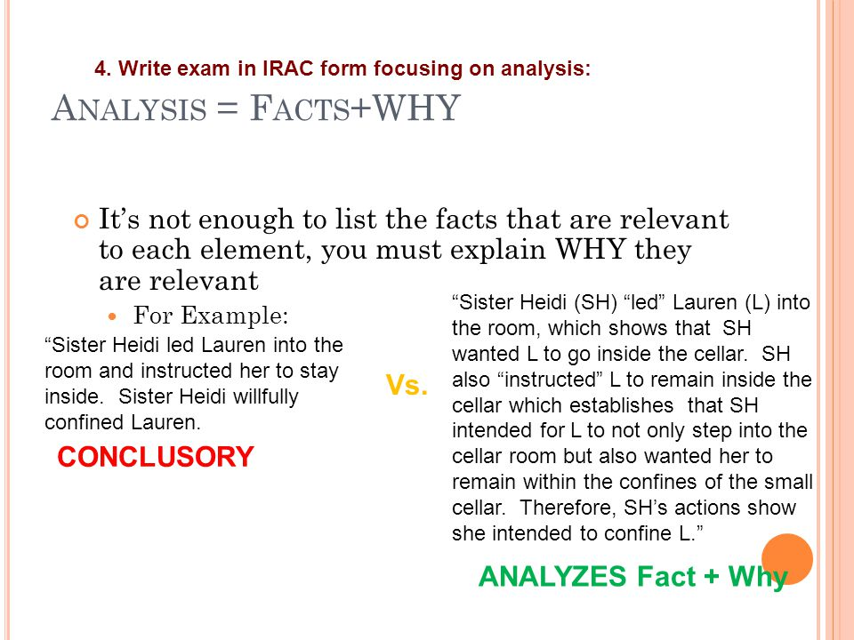 "A NALYSIS = F ACTS +WHY It's not enough to list the facts that are relevant to each element, you must explain WHY they are relevant For Example: ""Sist"