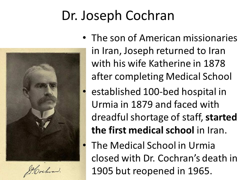 Dr. Joseph Cochran The son of American missionaries in Iran, Joseph returned to Iran with his wife Katherine in 1878 after completing Medical School e