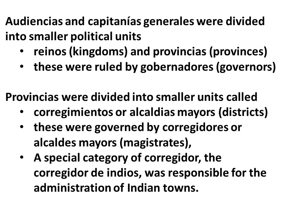 Audiencias and capitanías generales were divided into smaller political units reinos (kingdoms) and provincias (provinces) these were ruled by goberna