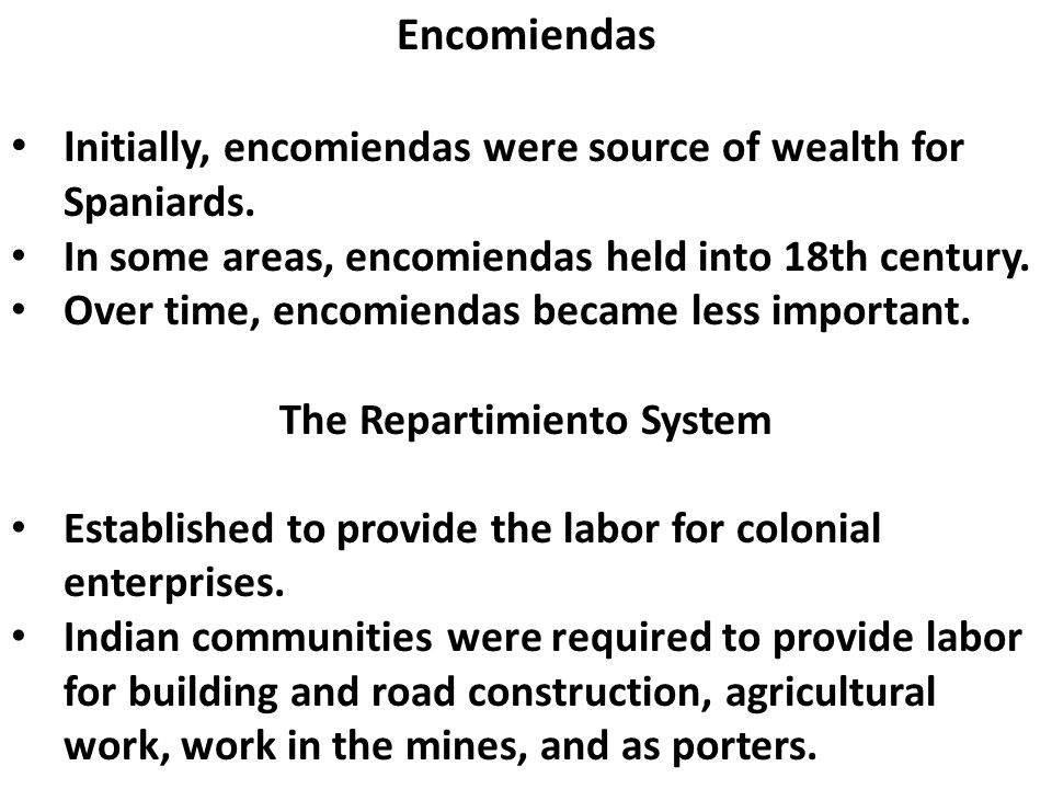 Encomiendas I nitially, encomiendas were source of wealth for Spaniards. In some areas, encomiendas held into 18th century. Over time, encomiendas bec