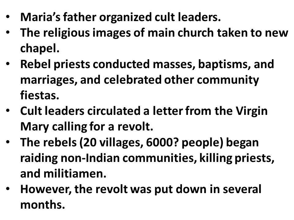 Maria's father organized cult leaders. The religious images of main church taken to new chapel. Rebel priests conducted masses, baptisms, and marriage