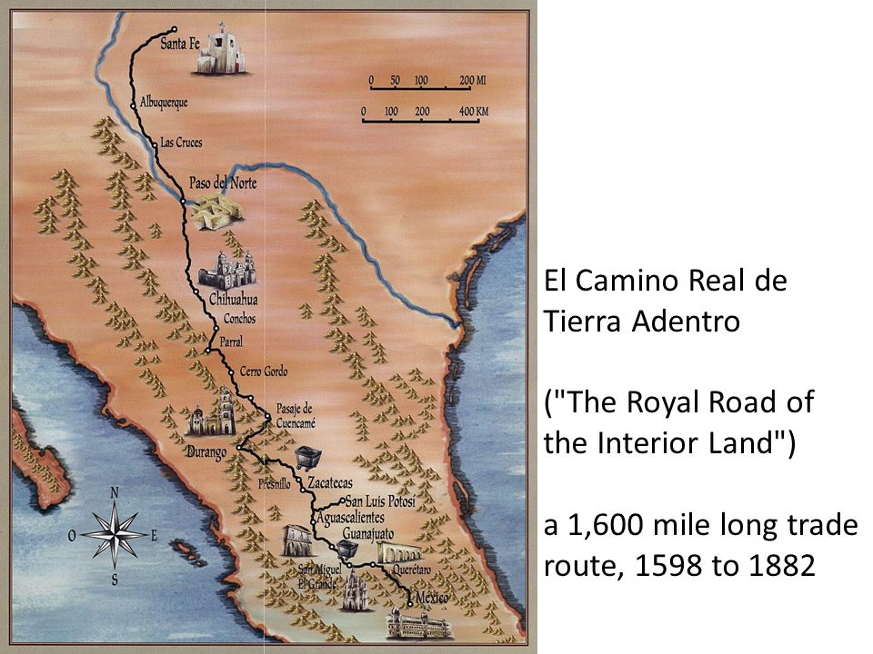 El Camino Real de Tierra Adentro ( The Royal Road of the Interior Land ) a 1,600 mile long trade route, 1598 to 1882