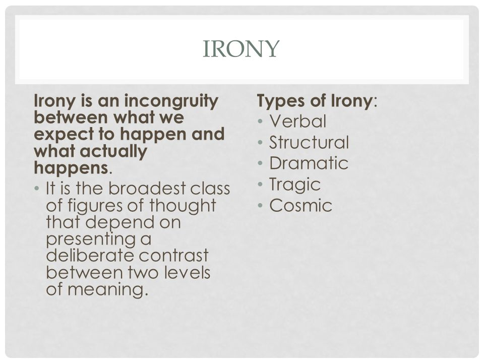 IRONY Irony is an incongruity between what we expect to happen and what actually happens.