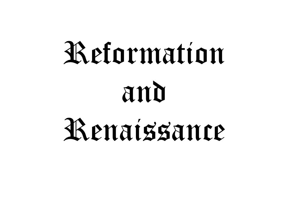 Reformation and Renaissance