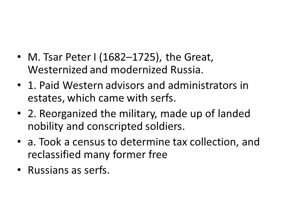 M. Tsar Peter I (1682–1725), the Great, Westernized and modernized Russia.