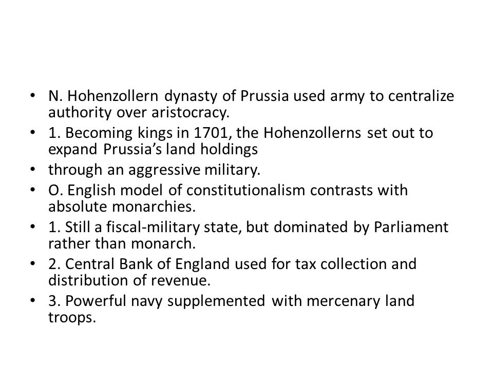 N. Hohenzollern dynasty of Prussia used army to centralize authority over aristocracy.