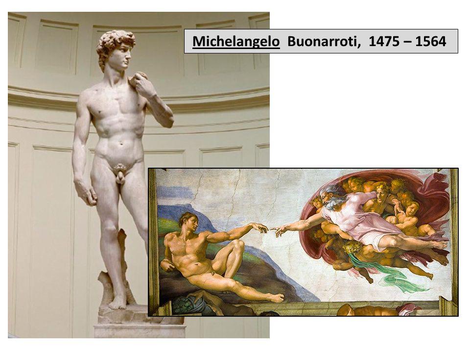 Michelangelo Buonarroti, 1475 – 1564