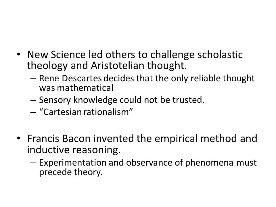 New Science led others to challenge scholastic theology and Aristotelian thought.