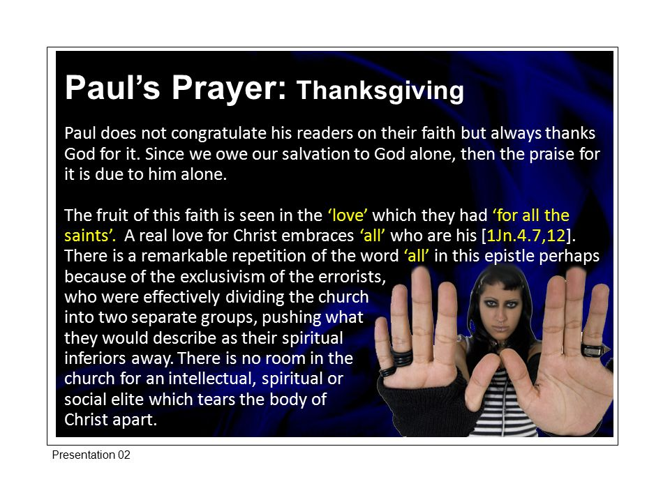 Paul does not congratulate his readers on their faith but always thanks God for it. Since we owe our salvation to God alone, then the praise for it is