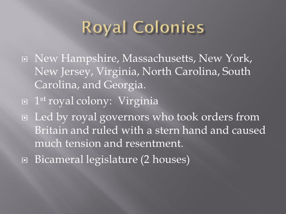  New Hampshire, Massachusetts, New York, New Jersey, Virginia, North Carolina, South Carolina, and Georgia.  1 st royal colony: Virginia  Led by ro