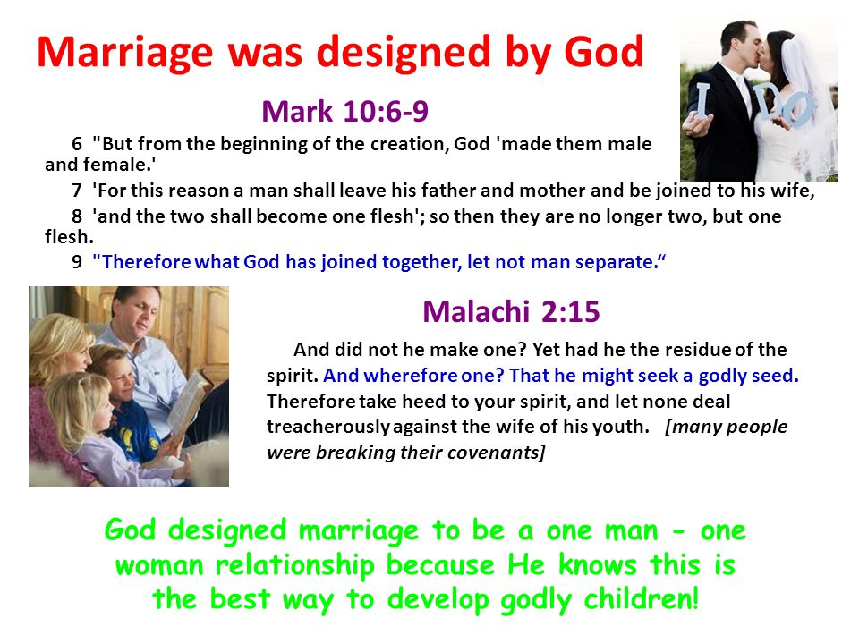 Marriage was designed by God Mark 10:6-9 6