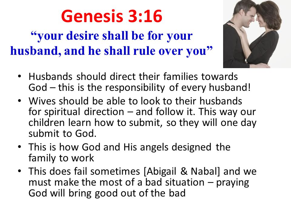 """Genesis 3:16 """"your desire shall be for your husband, and he shall rule over you"""" Husbands should direct their families towards God – this is the respo"""