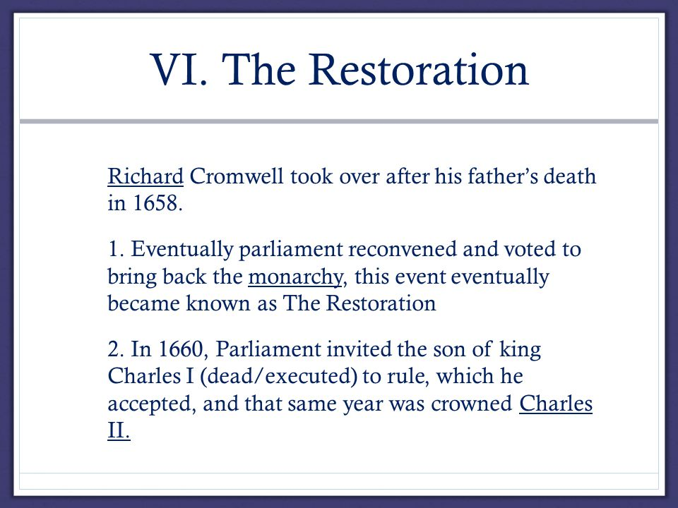 VI. The Restoration A.Richard Cromwell took over after his father's death in 1658.