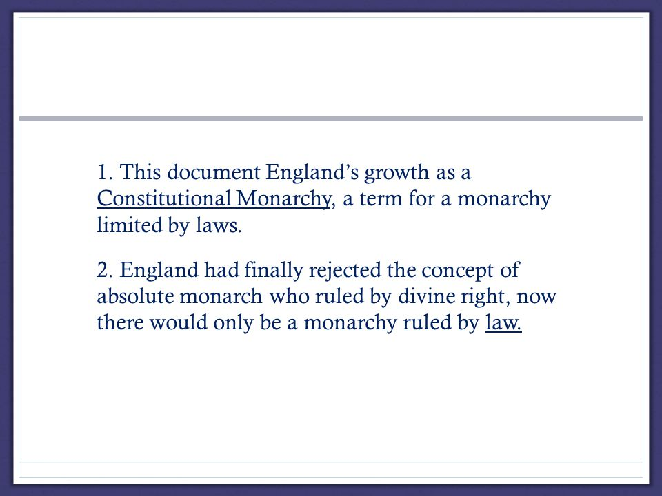 1. This document England's growth as a Constitutional Monarchy, a term for a monarchy limited by laws. 2. England had finally rejected the concept of