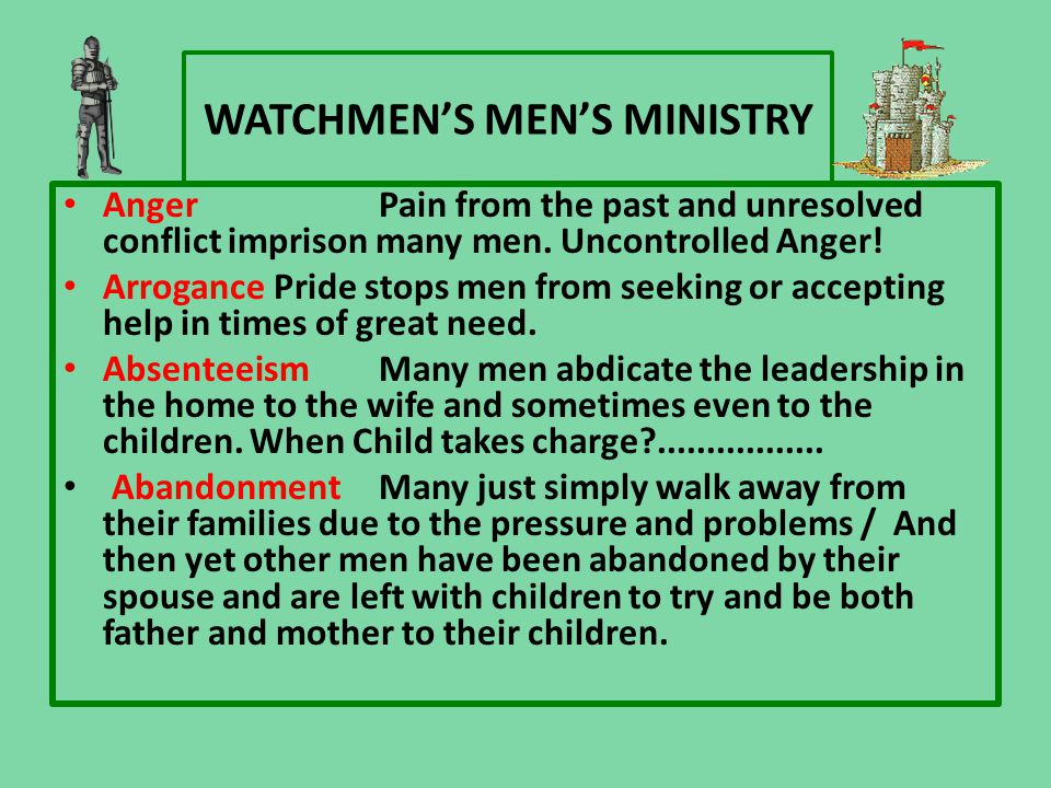 WATCHMEN'S MEN'S MINISTRY AngerPain from the past and unresolved conflict imprison many men.