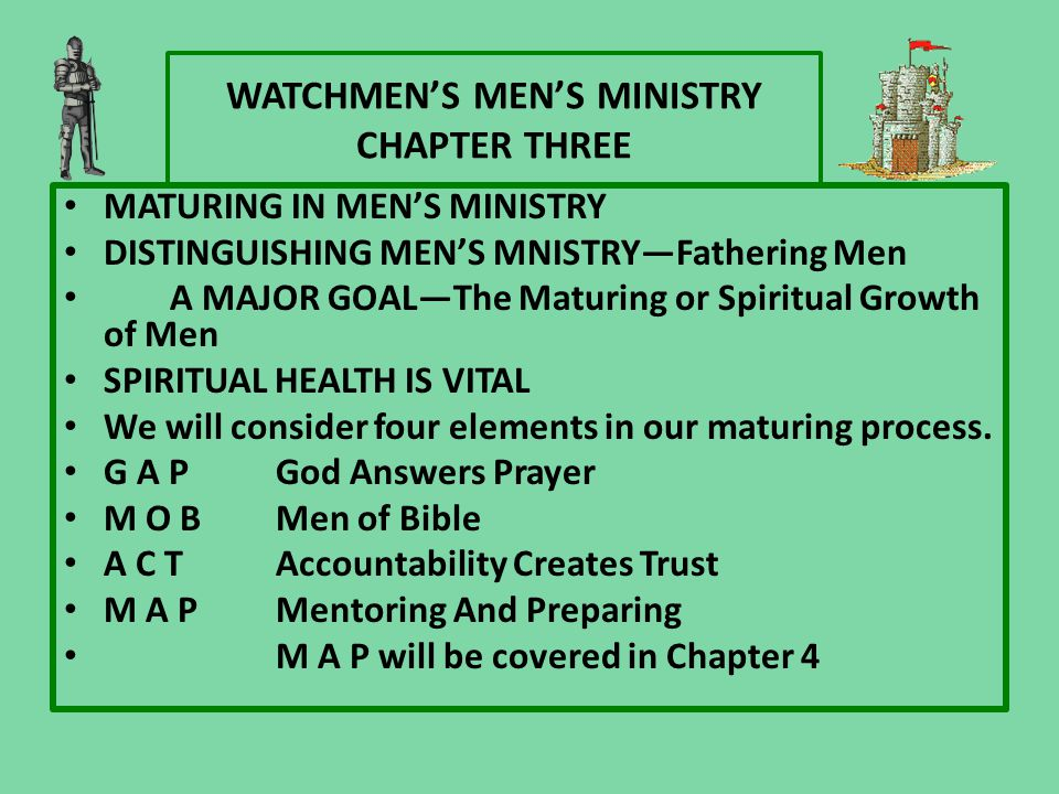 WATCHMEN'S MEN'S MINISTRY CHAPTER THREE MATURING IN MEN'S MINISTRY DISTINGUISHING MEN'S MNISTRY—Fathering Men A MAJOR GOAL—The Maturing or Spiritual G
