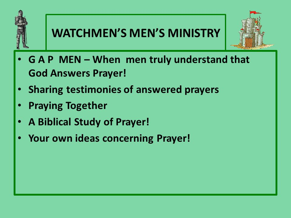 WATCHMEN'S MEN'S MINISTRY G A P MEN – When men truly understand that God Answers Prayer.