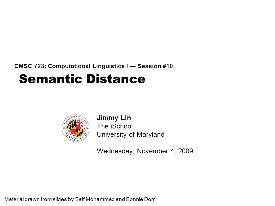 Semantic Distance CMSC 723: Computational Linguistics I ― Session #10 Jimmy Lin The iSchool University of Maryland Wednesday, November 4, 2009 Materia
