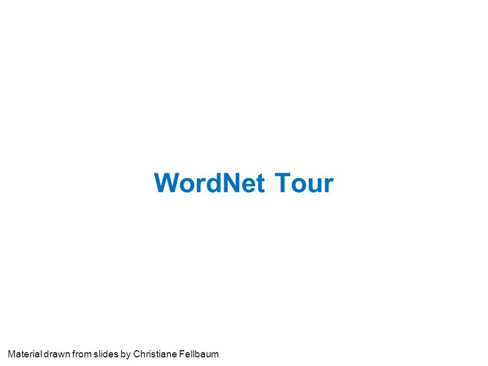 WordNet Tour Material drawn from slides by Christiane Fellbaum