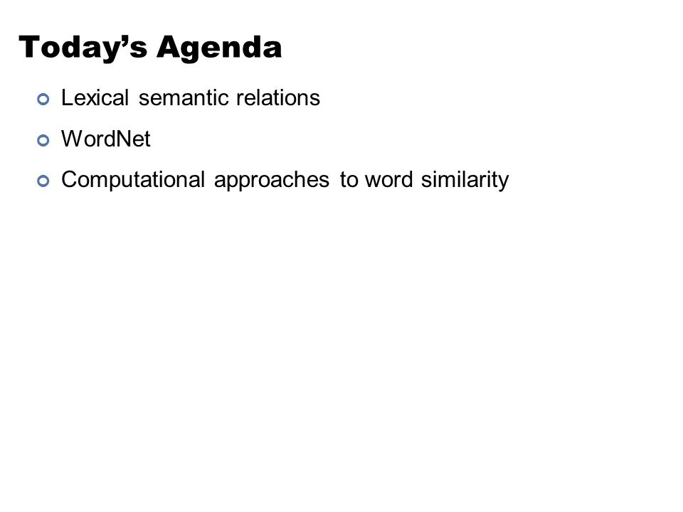 Today's Agenda Lexical semantic relations WordNet Computational approaches to word similarity