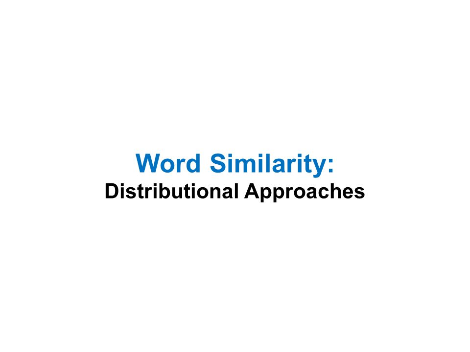 Word Similarity: Distributional Approaches