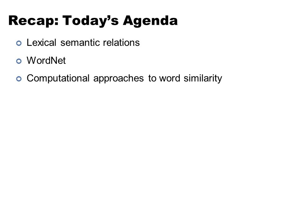 Recap: Today's Agenda Lexical semantic relations WordNet Computational approaches to word similarity