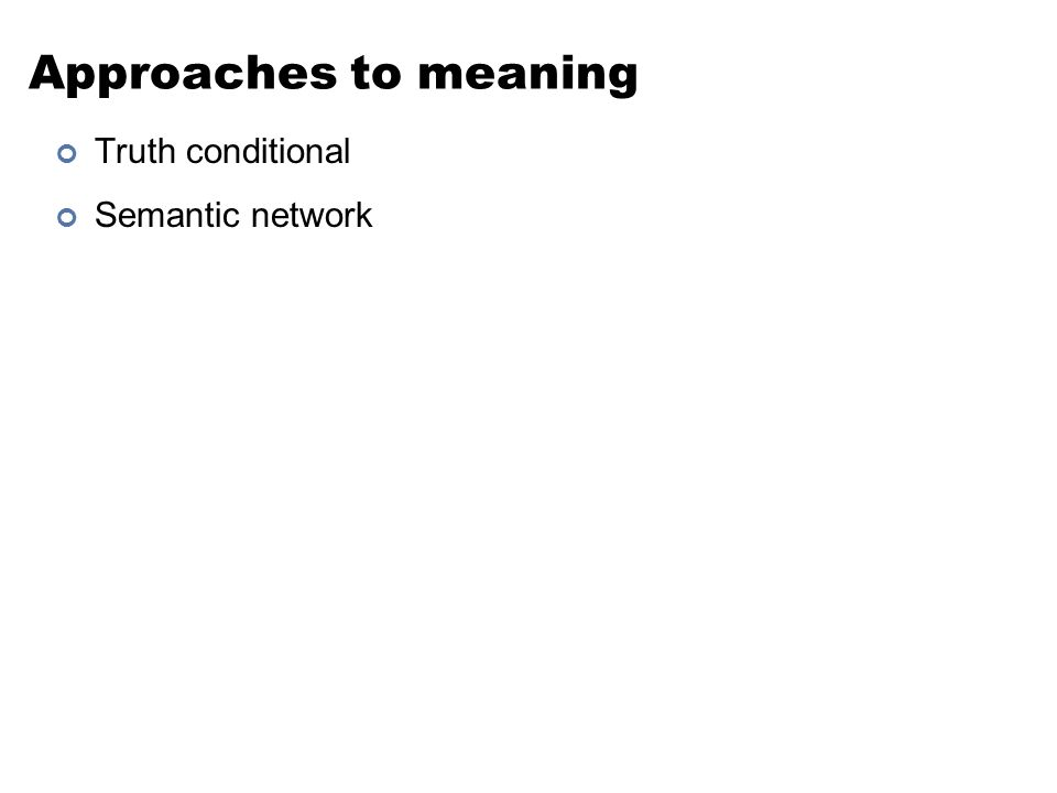 Approaches to meaning Truth conditional Semantic network
