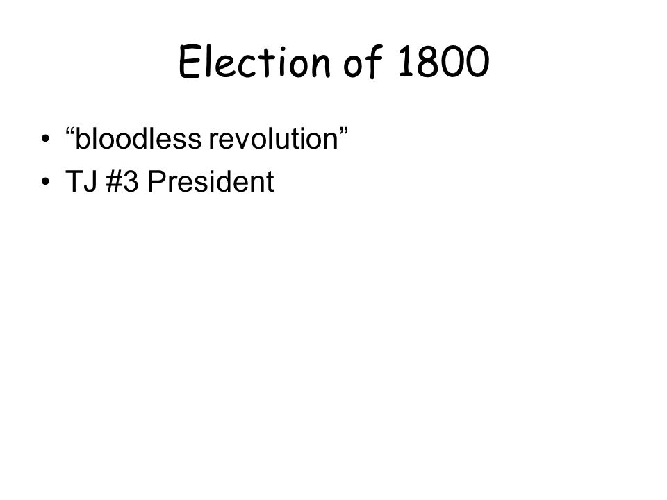 Election of 1800 bloodless revolution TJ #3 President