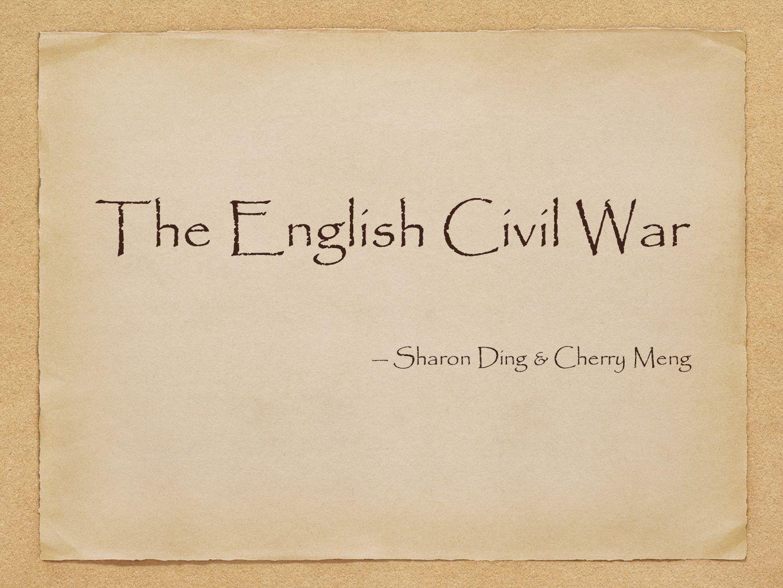 The English Civil War — Sharon Ding & Cherry Meng