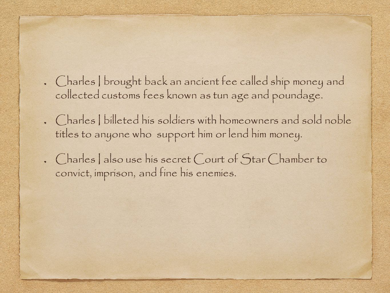 Charles I brought back an ancient fee called ship money and collected customs fees known as tun age and poundage.