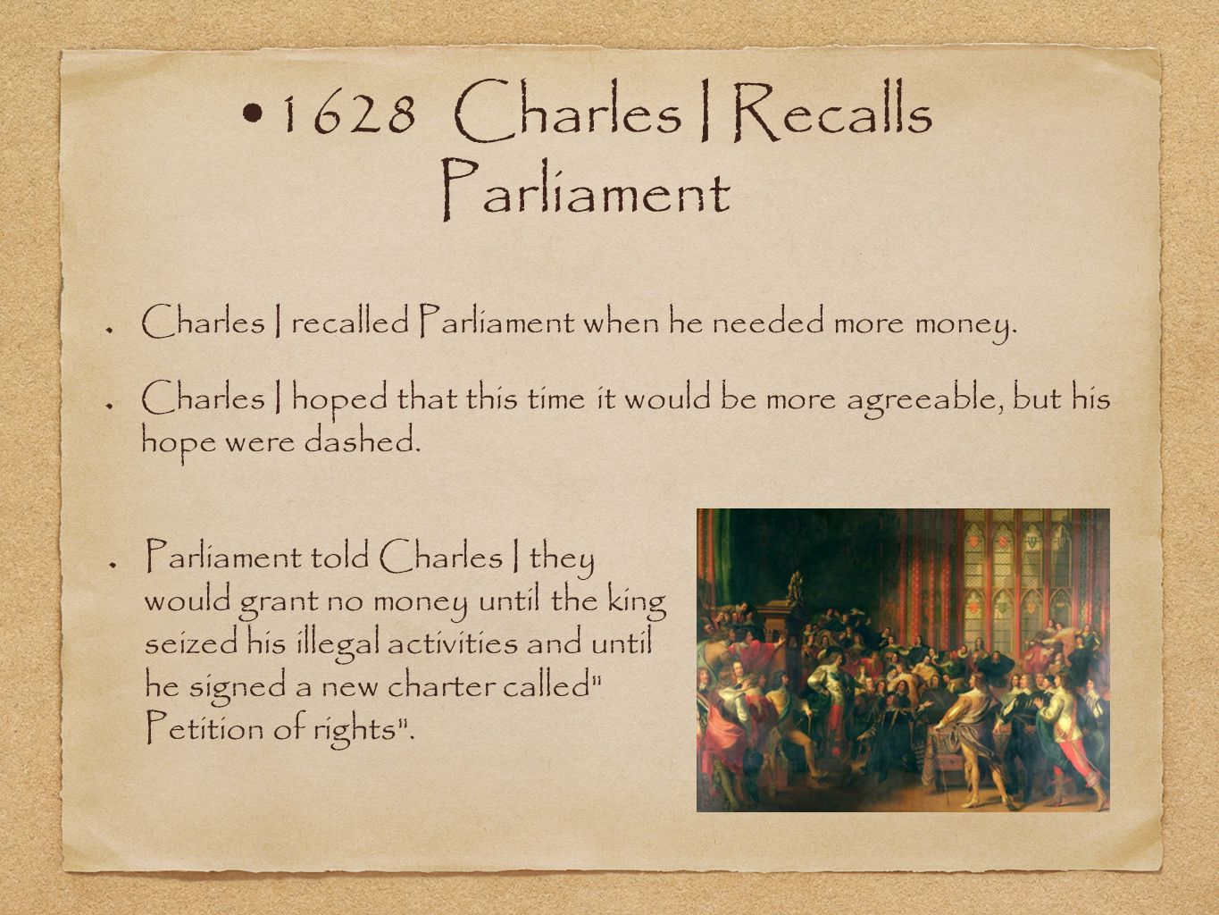 1628 Charles I Recalls Parliament Charles I recalled Parliament when he needed more money.