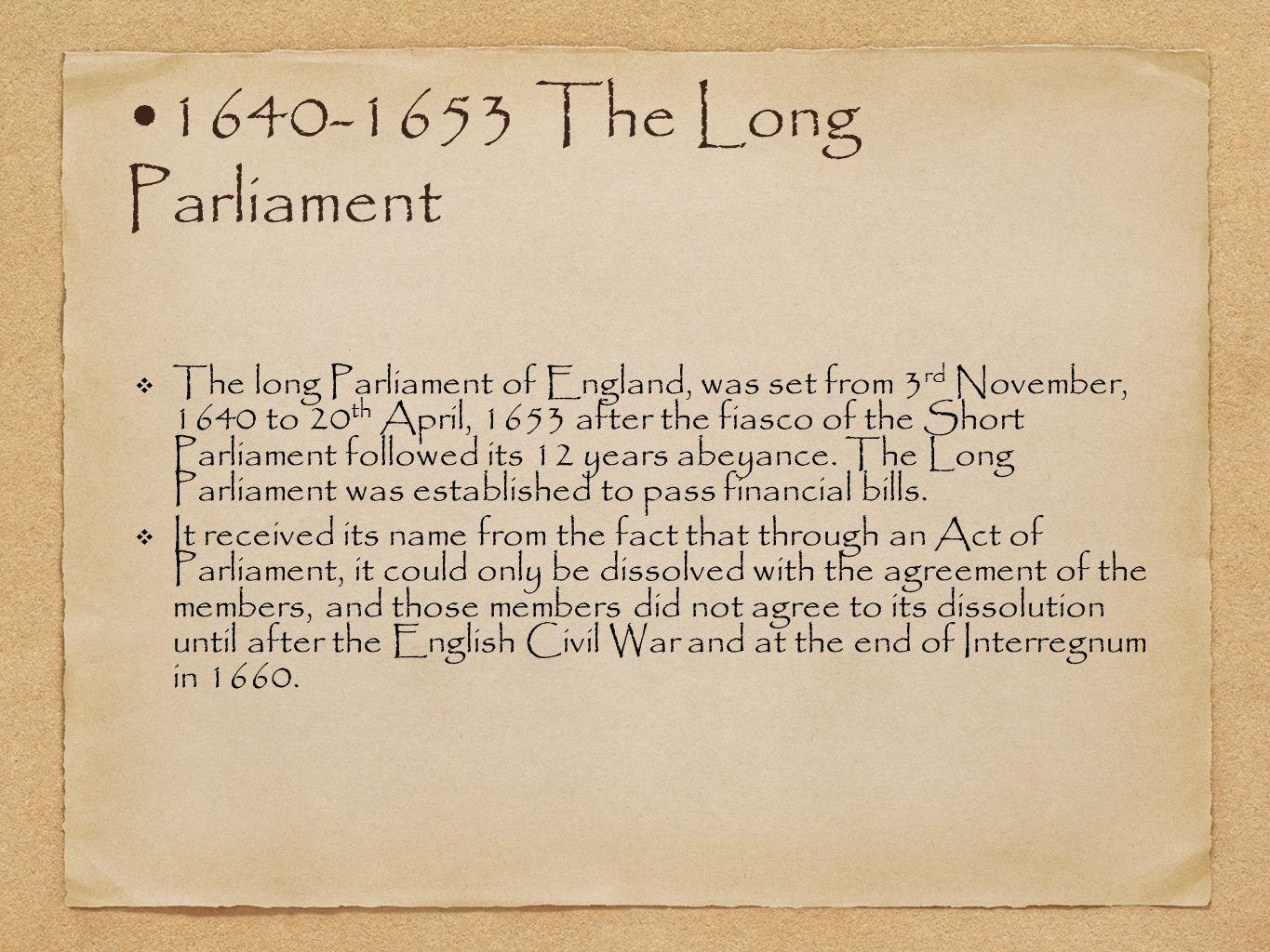 1640-1653 The Long Parliament ❖ The long Parliament of England, was set from 3 rd November, 1640 to 20 th April, 1653 after the fiasco of the Short Parliament followed its 12 years abeyance.