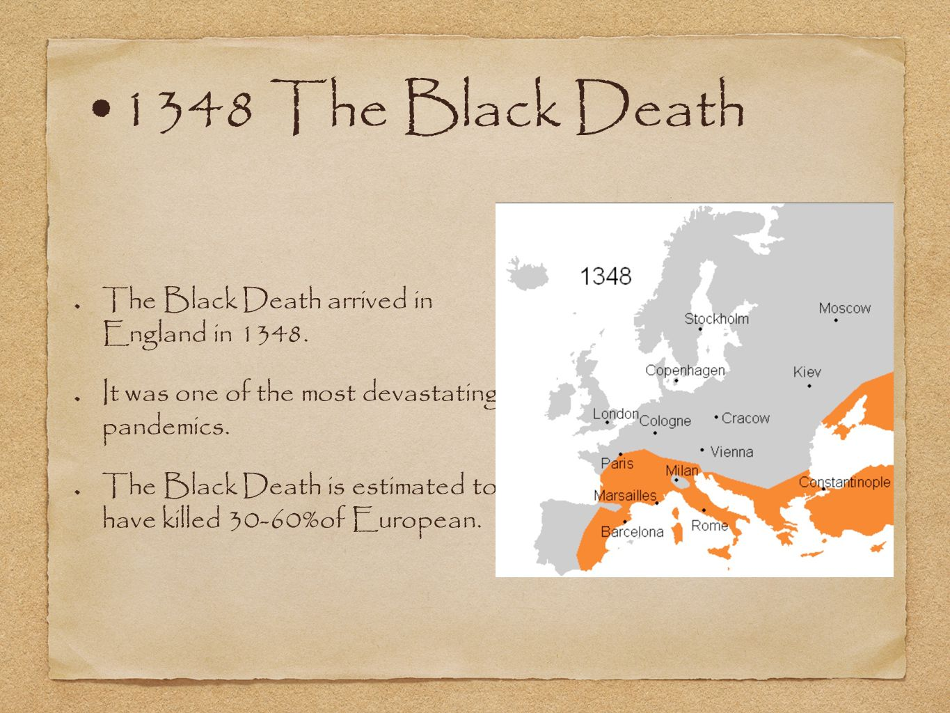 1348 The Black Death The Black Death arrived in England in 1348.