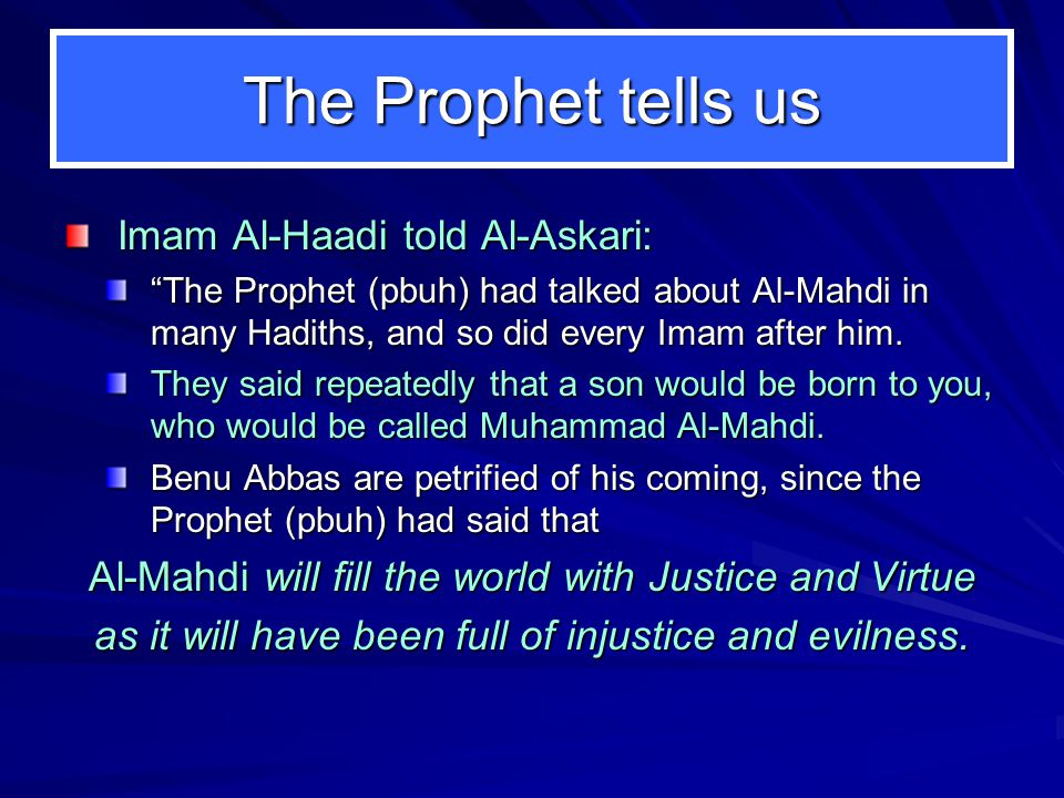 "The Prophet tells us Imam Al-Haadi told Al-Askari: ""The Prophet (pbuh) had talked about Al-Mahdi in many Hadiths, and so did every Imam after him. ""Th"
