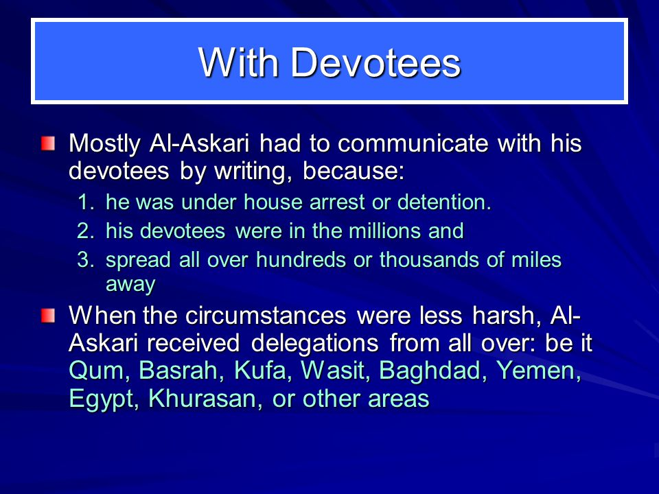 With Devotees Mostly Al-Askari had to communicate with his devotees by writing, because: 1.he was under house arrest or detention.