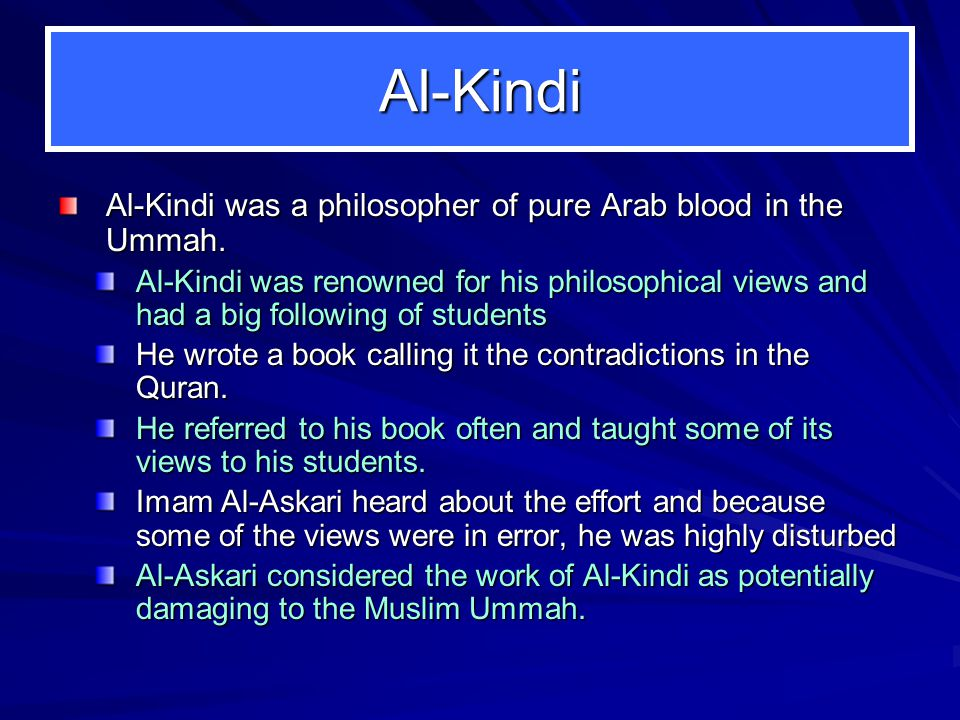 Al-Kindi Al-Kindi was a philosopher of pure Arab blood in the Ummah. Al-Kindi was a philosopher of pure Arab blood in the Ummah. Al-Kindi was renowned