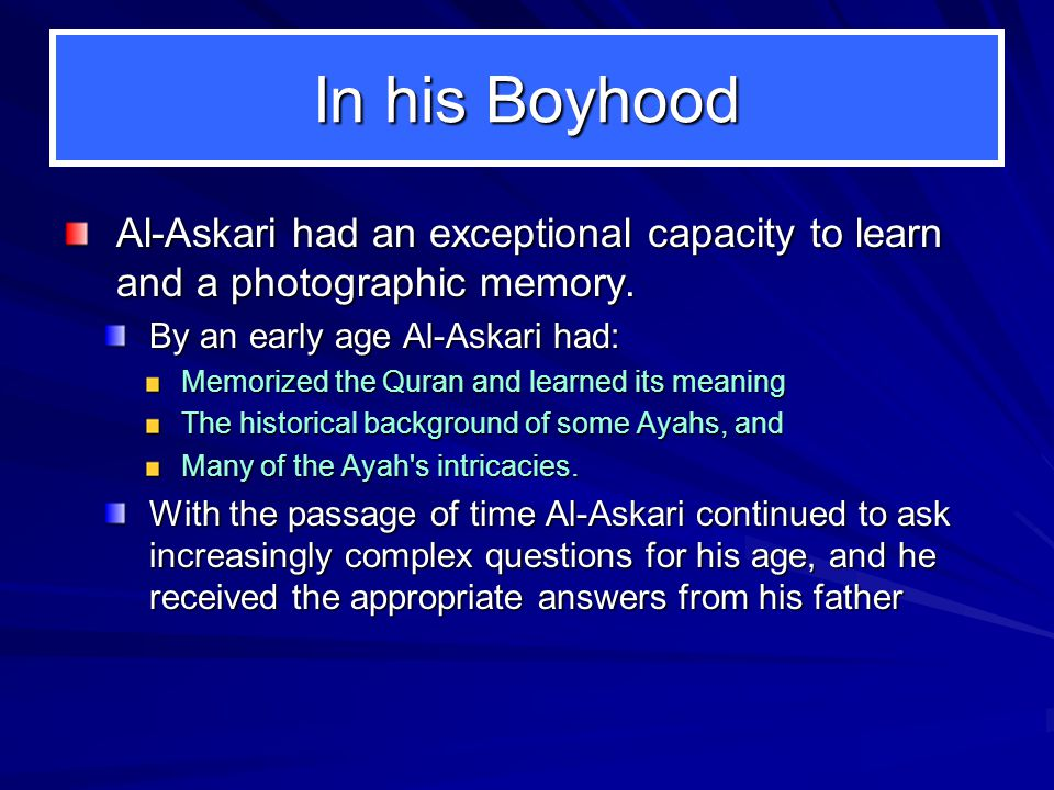 In his Boyhood Al-Askari had an exceptional capacity to learn and a photographic memory. Al-Askari had an exceptional capacity to learn and a photogra