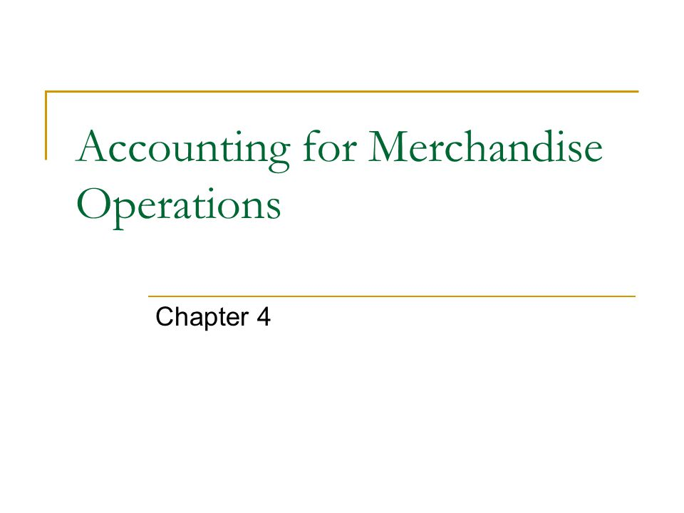 Accounting for Merchandise Operations Chapter 4