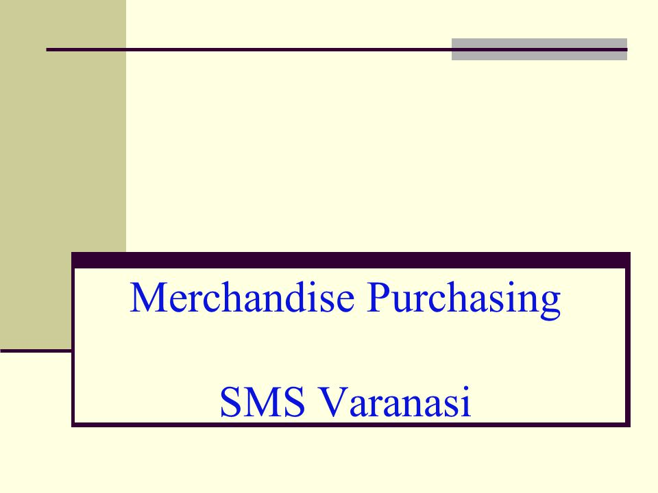 Merchandise Purchasing12 Identifying the local sources of supply Raw resource producers Manufacturers Intermediaries Resident purchasing offices