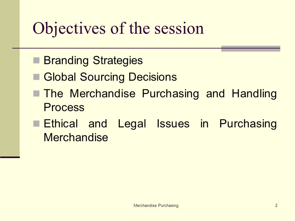 Merchandise Purchasing3 All the activities that are required for establishing a successful relationship with various vendors Once the merchandise has been purchased, it should be brought safely into the store and placed on the shelves for sale.