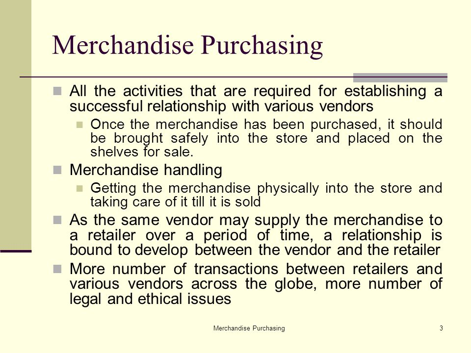 Merchandise Purchasing4 Branding Strategies An optimum mix of manufacturers brands and private brands to be offered at the store Manufacturers brands These brands are produced and controlled by the manufacturer Licensed brands Private brands In-store brands, are products that are produced and marketed by retailers